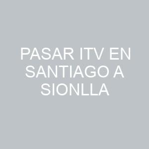 Pasar ITV en Santiago A Sionlla